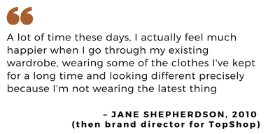 Quote by Jane Shepherdson TopShop 2010